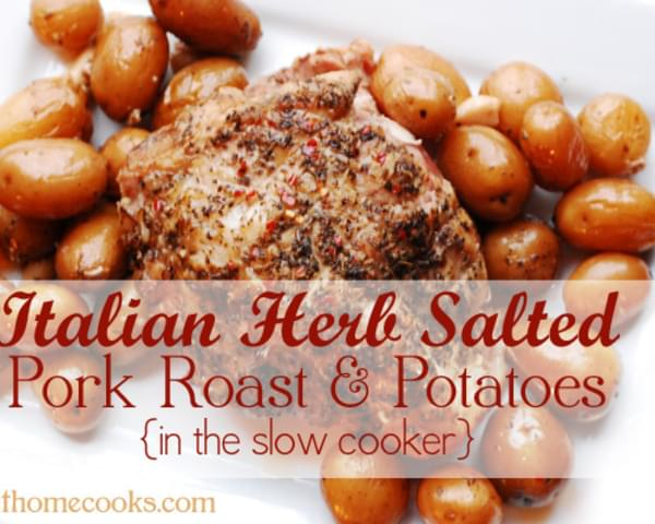 Italian Herb Salted Pork Roast and Potatoes in the Slow Cooker