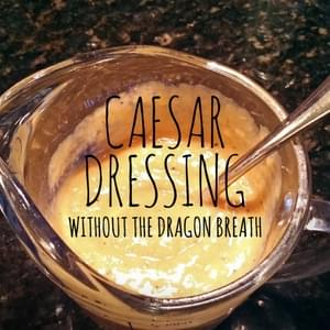 Caesar Dressing Without the Dragon Breath