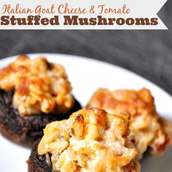 Italian Goat Cheese and Tomato Stuffed Mushrooms