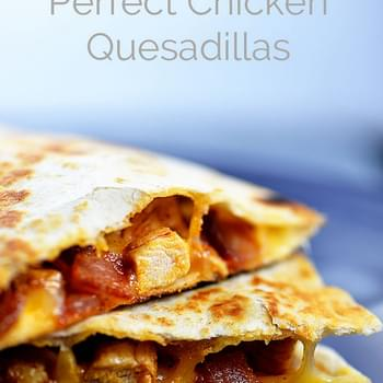 Perfect Chicken Quesadilla